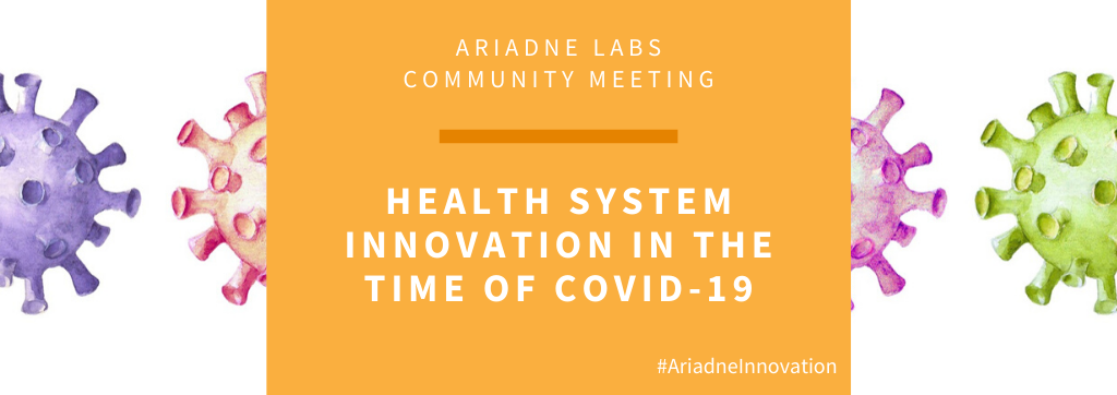 Ariadne Labs' Community Meeting: Health System Innovation in the Time of COVID-19